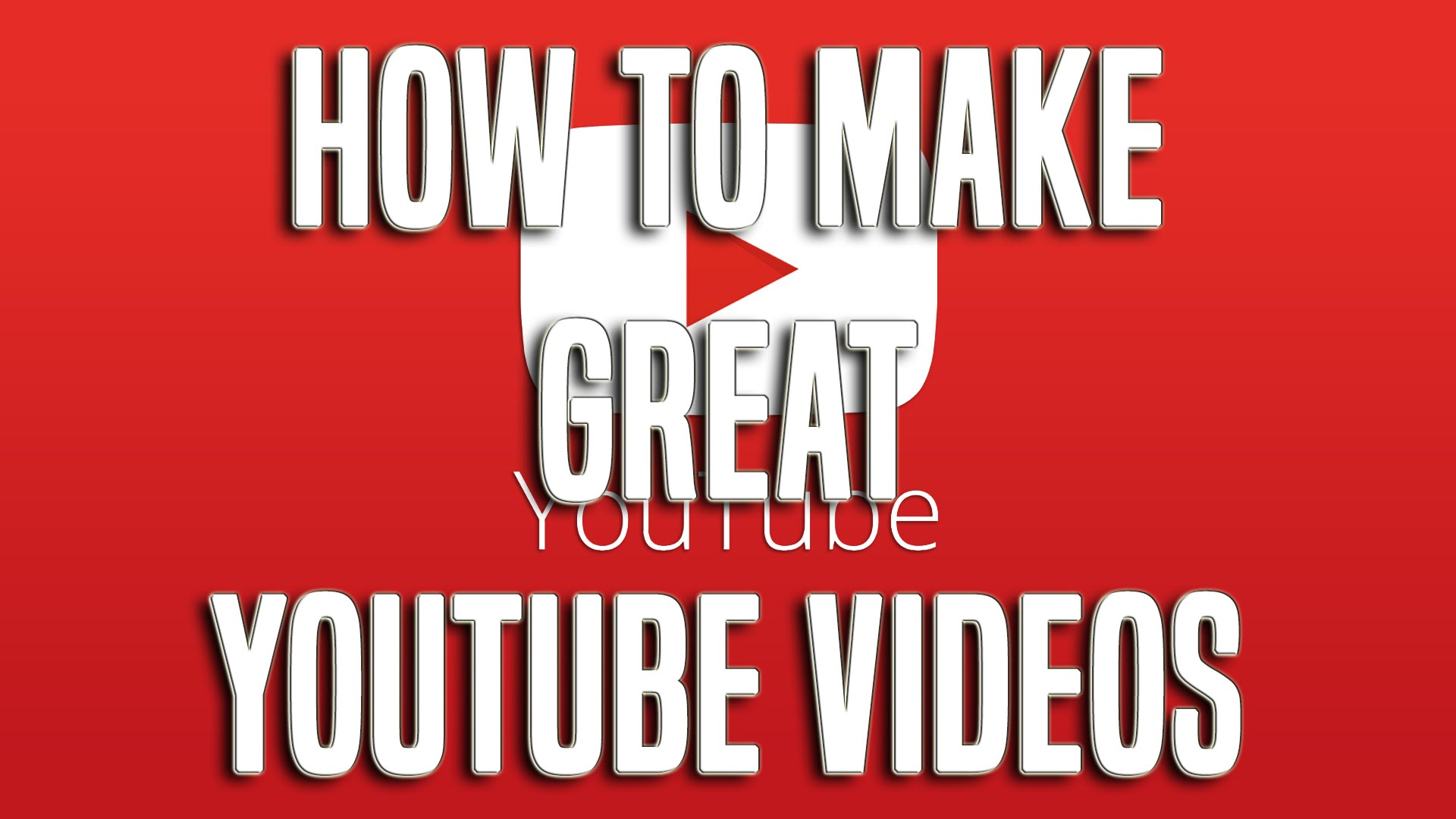 Making Great Videos for Youtube