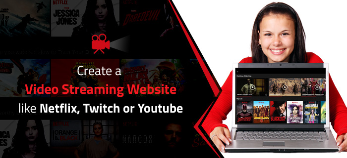 create a video streaming website like Netflix, Twitch or Youtube