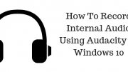 How To Record Internal Audio Using Audacity In Windows 10