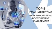 Top 5 Email Marketing Best Practices to Boost Patient Engagement