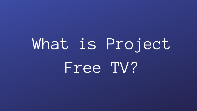 What is Project Free TV
